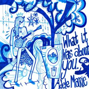 """Adele Marie, """"What it Was About You"""""""