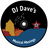 DJ DAVE'S MUSICAL MUSINGS